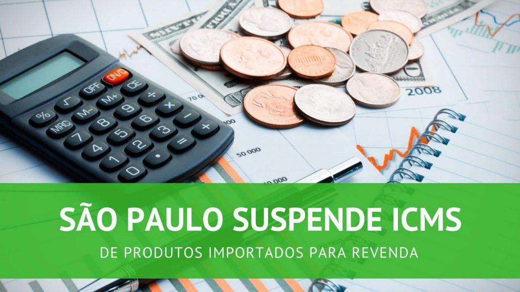 ICMS de produtos importados para revenda: Suspenso em São Paulo