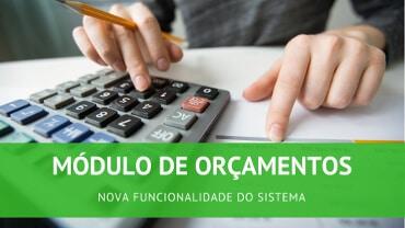 Novidade no sistema: Módulo de Orçamentos
